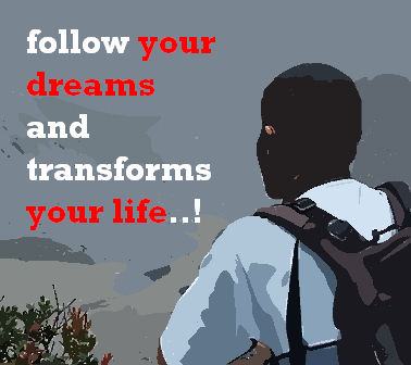 follow your dreams and transforms your life